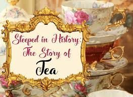Steeped in History!  The Story of Tea